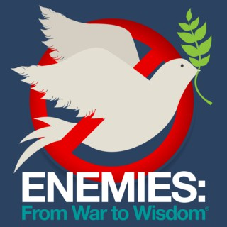 ENEMIES: From War to Wisdom