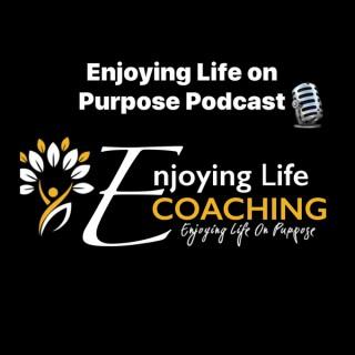 Enjoying Life on Purpose Podcast