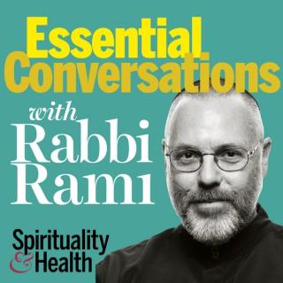 Essential Conversations with Rabbi Rami from Spirituality & Health Magazine