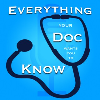 Everything Your Doc Wants You To Know