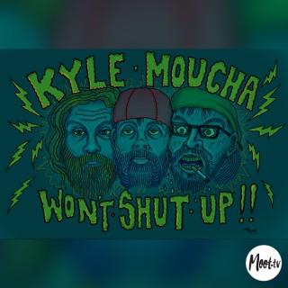 Kyle Moucha Won't Shut Up!