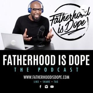 Fatherhood Is Dope