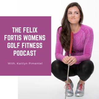 Felix Fortis Women's Golf Fitness Podcast
