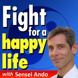 Fight for a Happy Life with Sensei Ando: Martial Arts for Everyday Life
