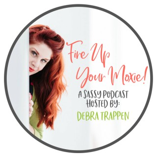 Fire Up Your Moxie with Debra Trappen
