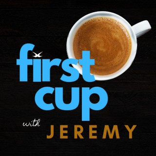 First Cup with Jeremy