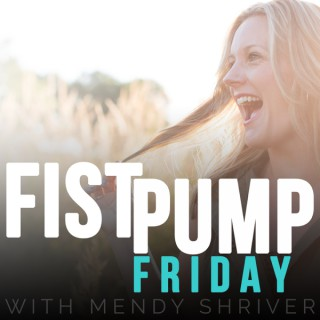 Fist Pump Friday with Mendy Shriver