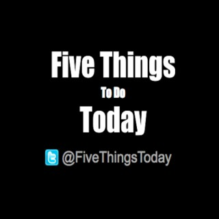 Five Things To Do Today