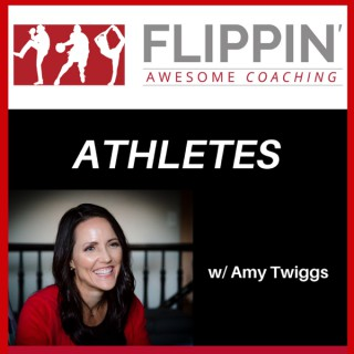 FLIPPIN' AWESOME COACHING FOR ATHLETES w/AmyTwiggs