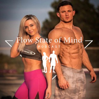 Flow State of Mind Podcast | Health | Fitness | Physique | Psychology | Business