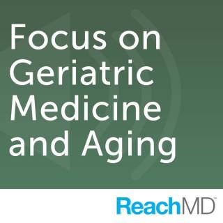 Focus on Geriatric Medicine and Aging