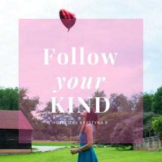 Follow Your Kind