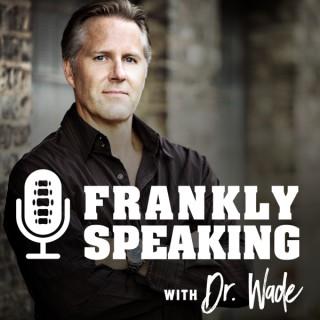 FranklySpeakingwithDrWade
