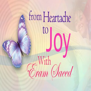 From Heartache To Joy - With Eram Saeed