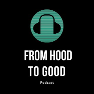From Hood To Good Podcast