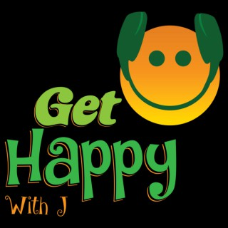 Get Happy With J Podcast