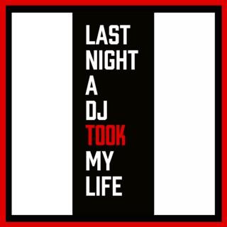 Last Night A DJ Took My Life