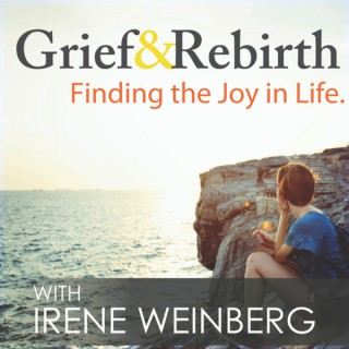 Grief and Rebirth: Finding the Joy in Life Podcast