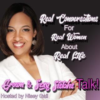 Grown & Sexy Sistahs Talk! Podcast