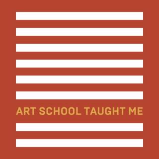 Art School Taught Me