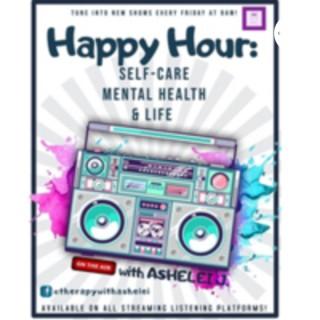 Happy Hour: Self-Care, Mental Health, & Life