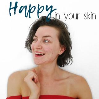 Happy In Your Skin I SKIN POSITIVITY-SELF LOVE-MINDSET-CONFIDENCE