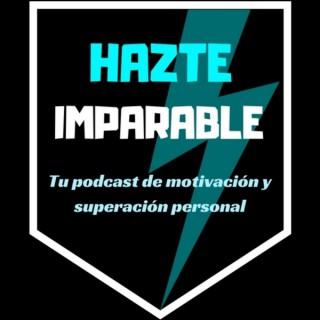 HAZTE IMPARABLE: Tu Podcast de Motivación Personal