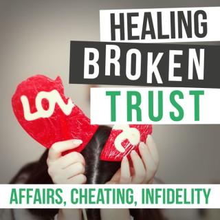 Healing Broken Trust In Your Marriage After Infidelity