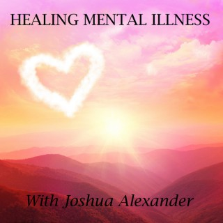 Healing Mental Illness Podcast: Lessons Learned in the Trenches