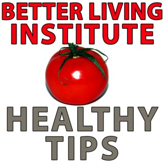 Healthy Tips Podcast – Better Living Institute