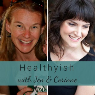 Healthyish Podcast with Jen and Corinne
