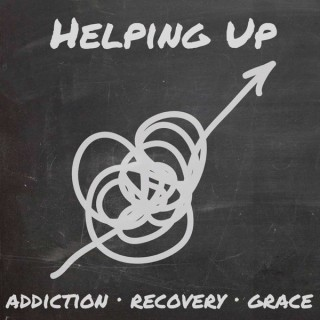 Helping Up // Stories of Addiction, Recovery, and Grace