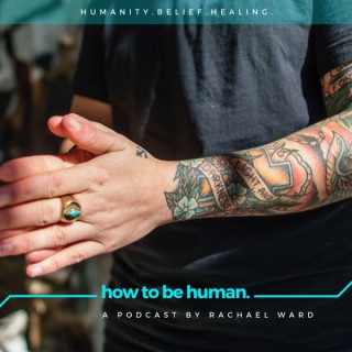 How To Be Human: A Podcast about Belief and Healing