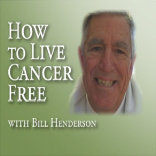 How To Live Cancer Free  – Bill Henderson