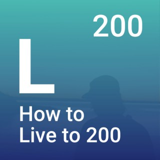 How to Live to 200 Podcast