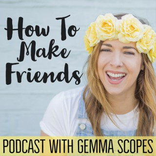 How To Make Friends Podcast
