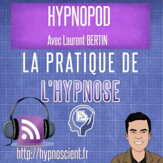 Hypnopod - Podcast Hypnose - Tout sur la Pratique de l'Hypnose avec Laurent Bertin