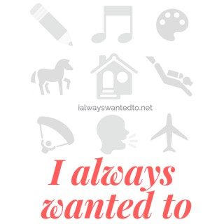 I Always Wanted To