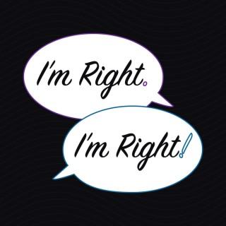 I'm Right. I'm Right!