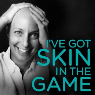 I've Got Skin in the Game