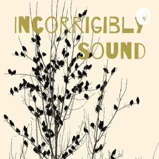 Incorrigibly Sound