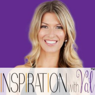 Inspiration With Val | Your Daily Dose of Inspiration | Get Inspired * Get Un-stuck * Get Happy