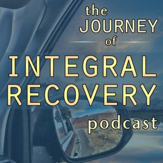 Integral Recovery: The Journey of Integral Recovery Podcast