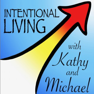 Intentional Living with Kathy & Michael