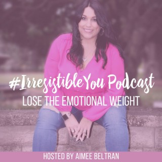 Irresistible You: Lose the Emotional Weight | Body Image | Confidence | Weight Loss