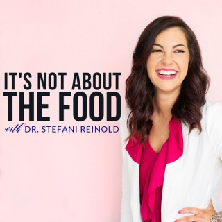 It's Not About the Food: Intuitive Eating, Anti-Diet, Body Positivity with Dr. Stefani Reinold