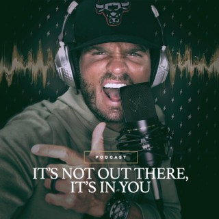 It's Not Out There, It's In You