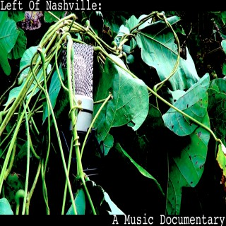 Left Of Nashville: A Music Documentary |DIY| Songwriting| Indie Music