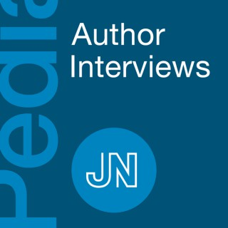 JAMA Pediatrics Author Interviews: Covering research, science, & clinical practice in the health and well-being of infants, c
