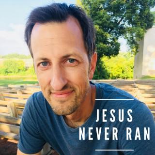 Jesus Never Ran